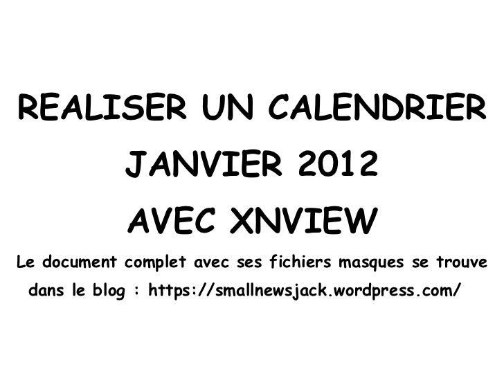 REALISER UN CALENDRIER JANVIER 2012 AVEC XNVIEW Le document complet avec ses fichiers masques se trouve dans le blog :htt...