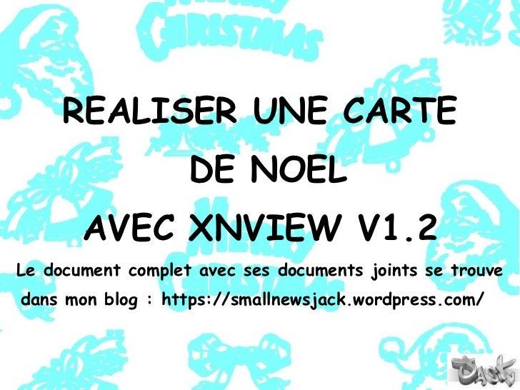 REALISER UNE CARTE DE NOEL AVEC XNVIEW V1.2 Le document complet avec ses documents joints se trouve dans mon blog :https:...