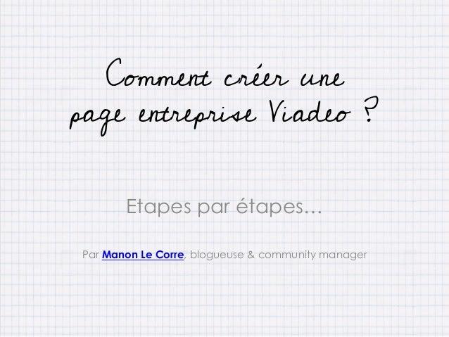 Etapes par étapes… Par Manon Le Corre, blogueuse & community manager Comment créer une page entreprise Viadeo ?
