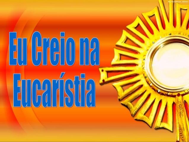 """Você sabe o que é a Eucaristia? Segundo o Aurélio a resposta é: """"Um dos sete sacramentos da Igreja Católica, no qual Jesus..."""