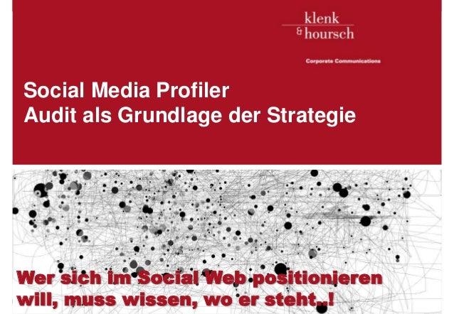 Social Media Profiler   Audit als Grundlage der Strategie Wer sich im Social Web positionieren will, muss wissen, wo er st...