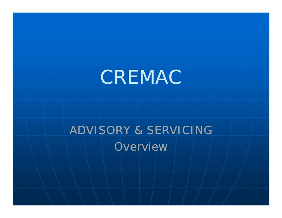 CREMAC  ADVISORY & SERVICING       Overview
