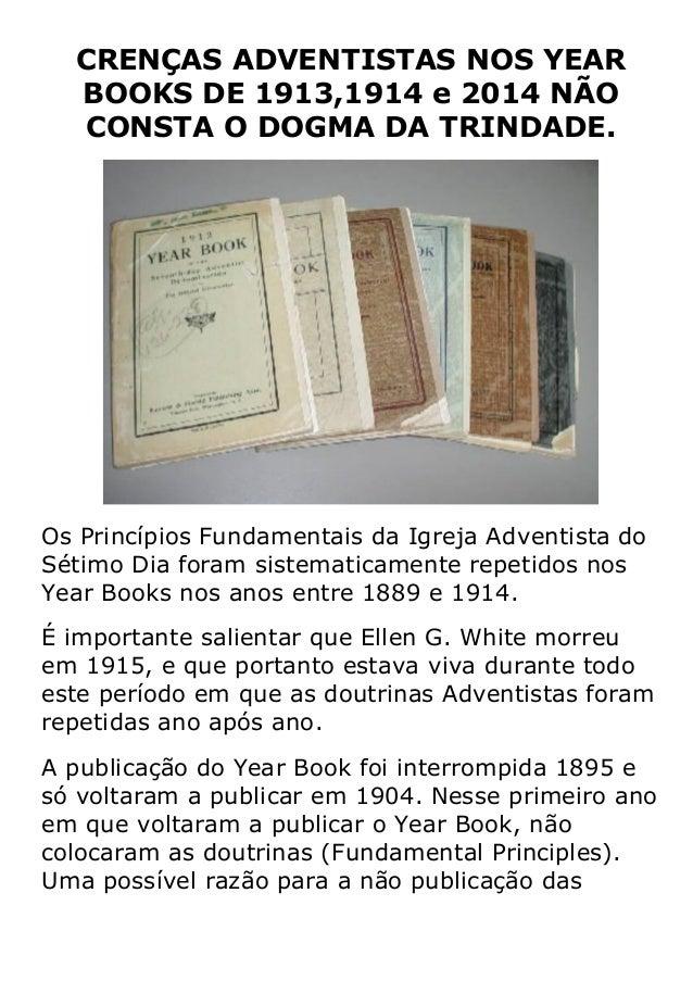 CRENÇAS ADVENTISTAS NOS YEAR BOOKS DE 1913,1914 e 2014 NÃO CONSTA O DOGMA DA TRINDADE. Os Princípios Fundamentais da Igrej...