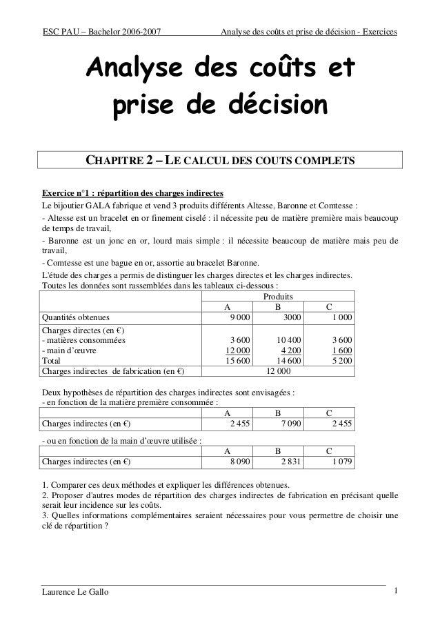 ESC PAU – Bachelor 2006-2007 Analyse des coûts et prise de décision - Exercices Laurence Le Gallo 1 Analyse des coûts et p...