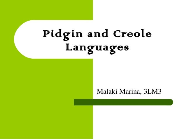 Creole and Pidg... Pidgin Language