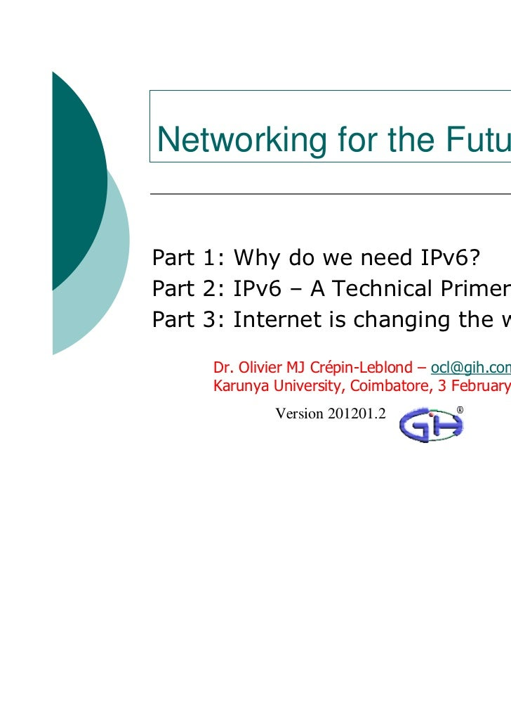 Networking for the FuturePart 1: Why do we need IPv6?Part 2: IPv6 – A Technical PrimerPart 3: Internet is changing the wor...