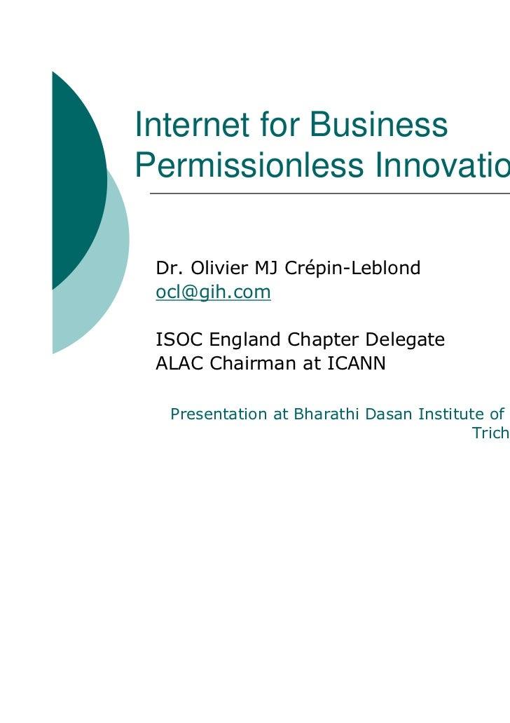 Internet for BusinessPermissionless Innovation Dr. Olivier MJ Crépin-Leblond ocl@gih.com ISOC England Chapter Delegate ALA...