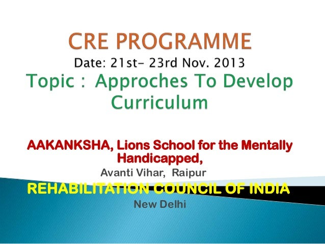 AAKANKSHA, Lions School for the Mentally Handicapped, Avanti Vihar, Raipur  REHABILITATION COUNCIL OF INDIA New Delhi