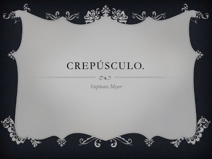 CREPÚSCULO.   Stephenie Meyer