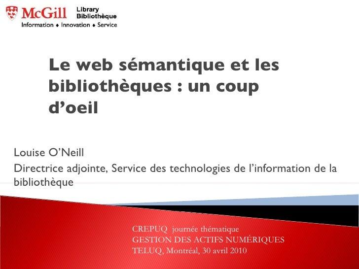 Louise O'Neill Directrice adjointe, Service des technologies de l'information de la bibliothèque Le web sémantique et les ...