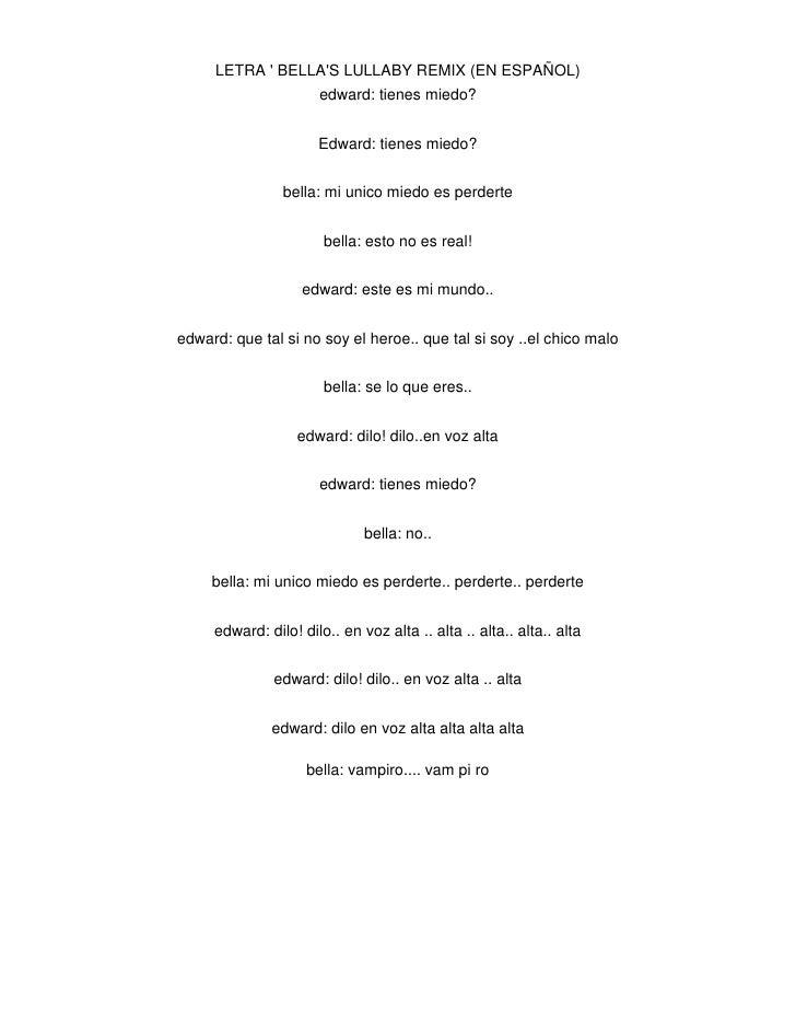 LETRA ' BELLA'S LULLABY REMIX (EN ESPAÑOL)<br />edward: tienes miedo?<br />Edward: tienes miedo?<br />bella: mi unico mied...