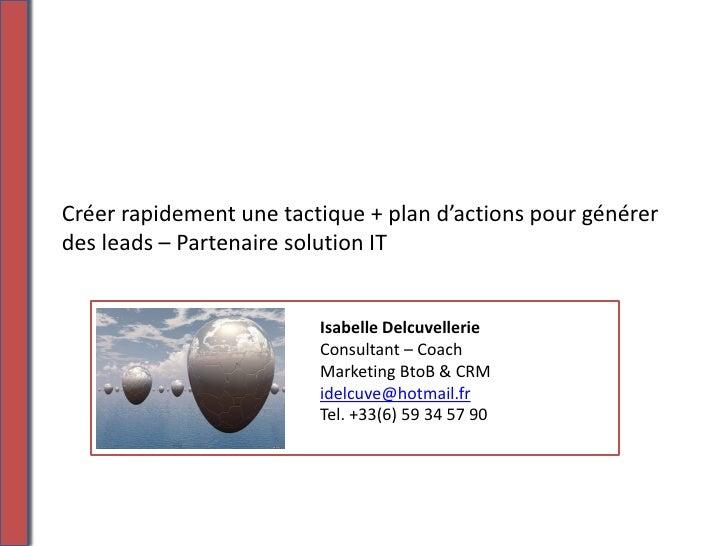 Créer rapidement une tactique + plan d'actions pour générer des leads – Partenaire solution IT                            ...