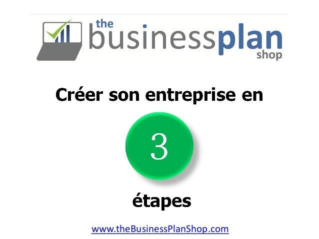 Créer son entreprise en 3 étapes  www.theBusinessPlanShop.com