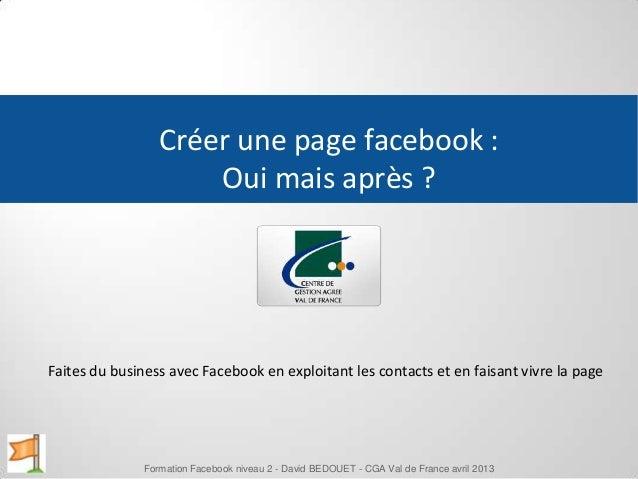 Créer une page facebook : Oui mais après ? Faites du business avec Facebook en exploitant les contacts et en faisant vivre...