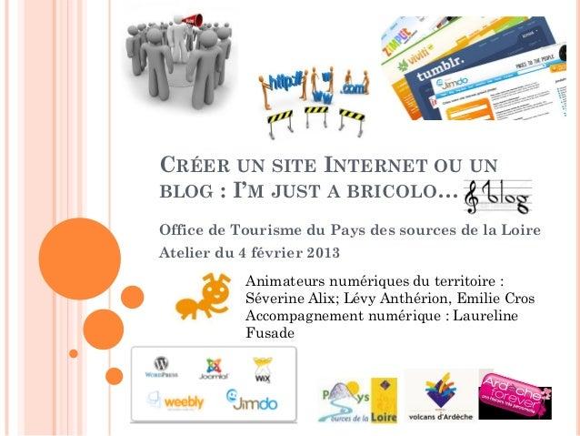 CRÉER UN SITE INTERNET OU UNBLOG : I'M JUST A BRICOLO…Office de Tourisme du Pays des sources de la LoireAtelier du 4 févri...