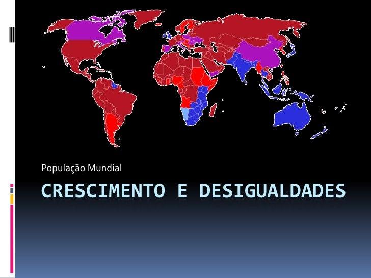 População MundialCRESCIMENTO E DESIGUALDADES