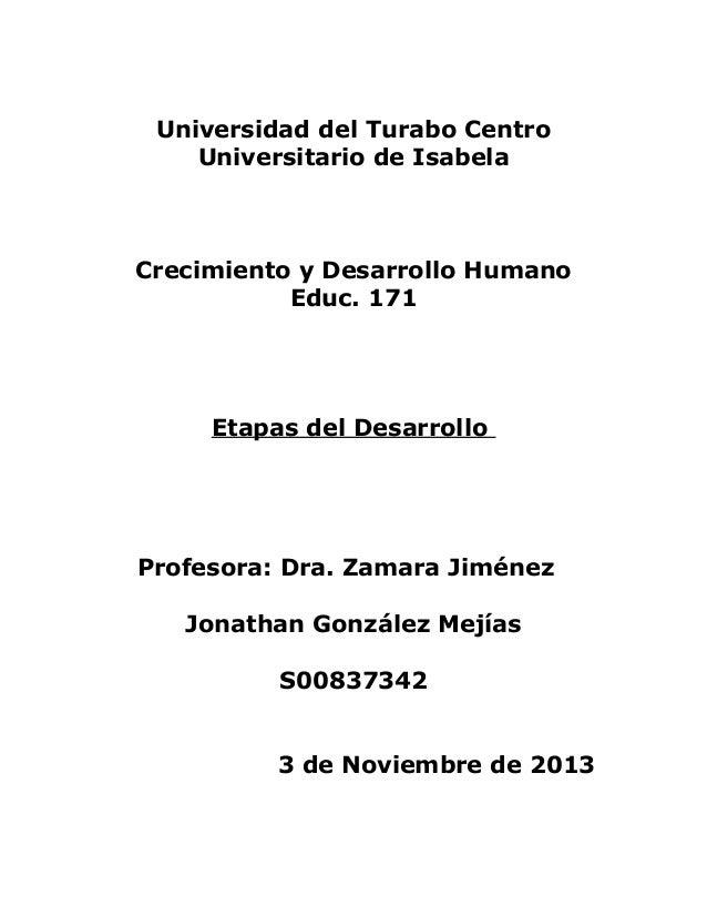 Universidad del Turabo Centro Universitario de Isabela  Crecimiento y Desarrollo Humano Educ. 171  Etapas del Desarrollo  ...