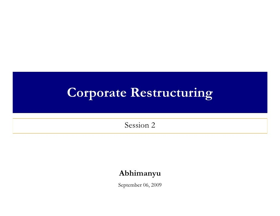Corporate Restructuring            Session 2             Abhimanyu         September 06, 2009