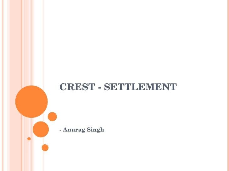 CREST - SETTLEMENT - Anurag Singh