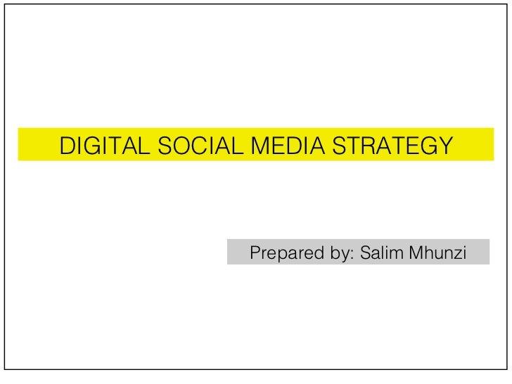 DIGITAL SOCIAL MEDIA STRATEGY Prepared by: Salim Mhunzi