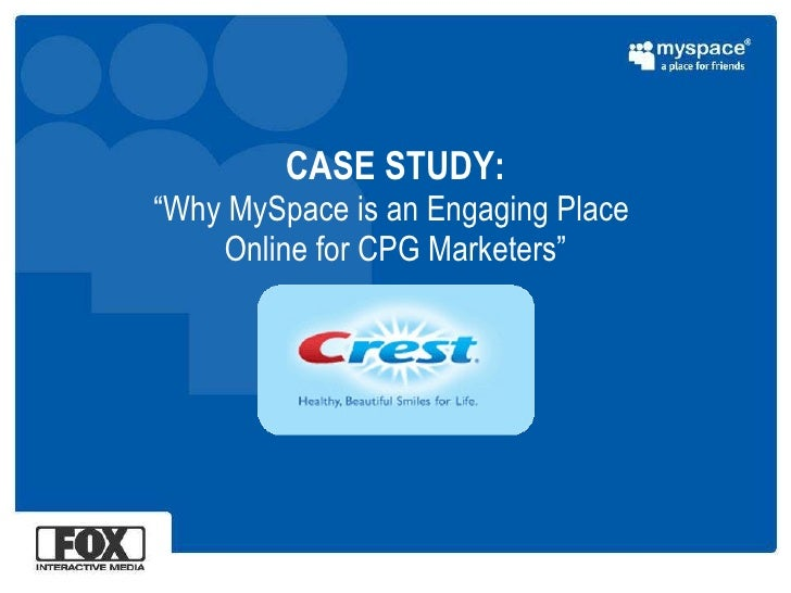 "CASE STUDY: ""Why MySpace is an Engaging Place  Online for CPG Marketers"""