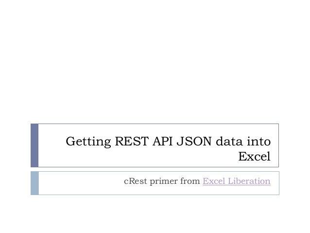 Getting REST API JSON data into Excel cRest primer from Excel Liberation