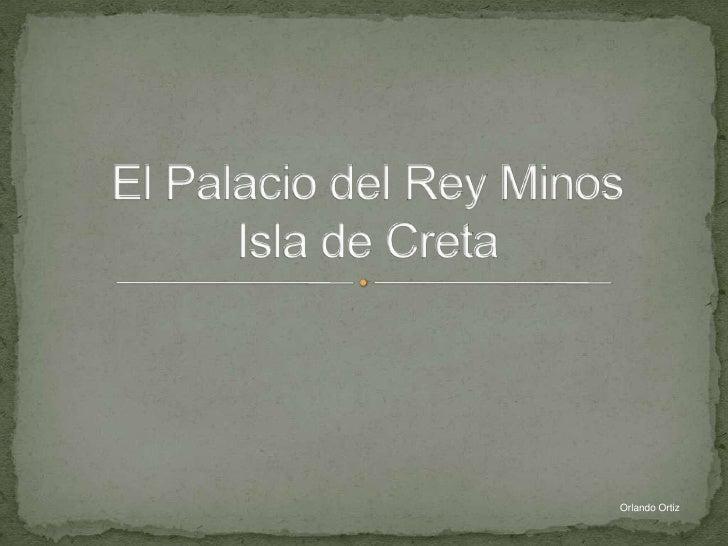 El Palacio del Rey MinosIsla de Creta<br />Orlando Ortiz<br />