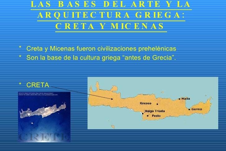 LAS BASES DEL ARTE Y LA ARQUITECTURA GRIEGA: CRETA Y MICENAS <ul><li>Creta y Micenas fueron civilizaciones prehelénicas </...