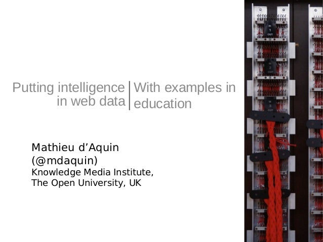 Putting intelligence With examples in education Mathieu d'Aquin (@mdaquin) Knowledge Media Institute, The Open University,...