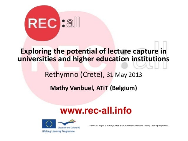Exploring the potential of lecture capture inuniversities and higher education institutionsRethymno (Crete), 31 May 2013Ma...