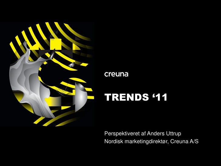 TRENDS '11 Perspektiveret af Anders Uttrup Nordisk marketingdirektør, Creuna A/S