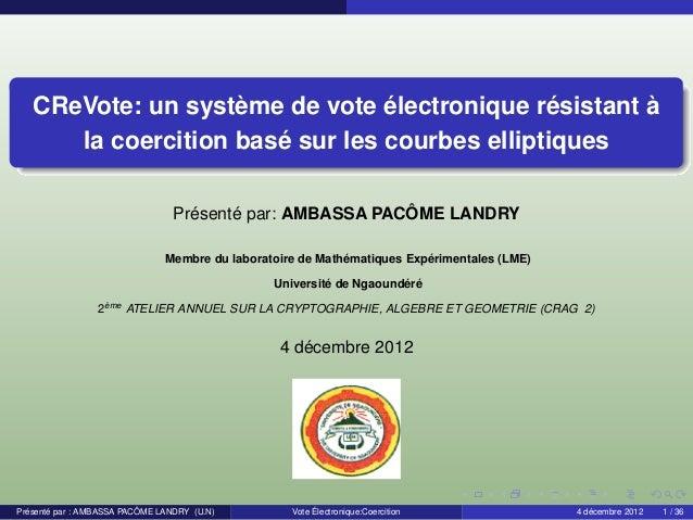 CReVote: un système de vote électronique résistant à la coercition basé sur les courbes elliptiques Présenté par: AMBASSA ...