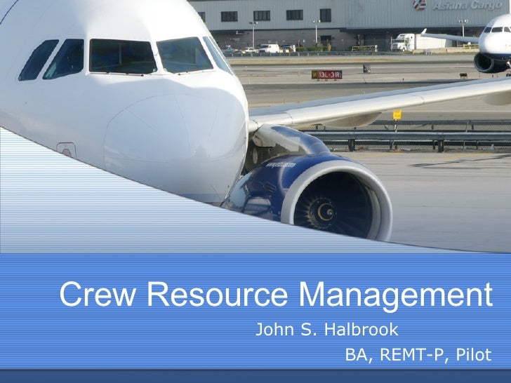 Crew Resource Management John S. Halbrook  BA, REMT-P, Pilot