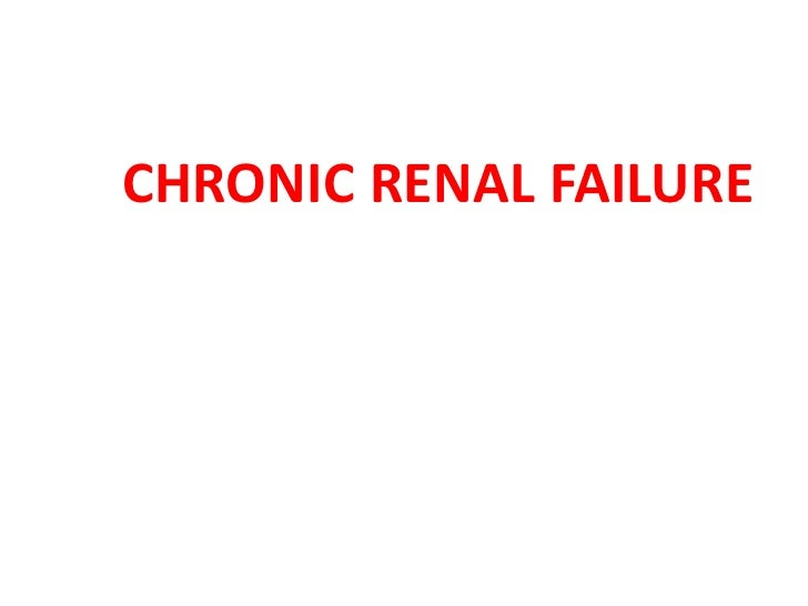 CHRONIC RENAL FAILURE<br />