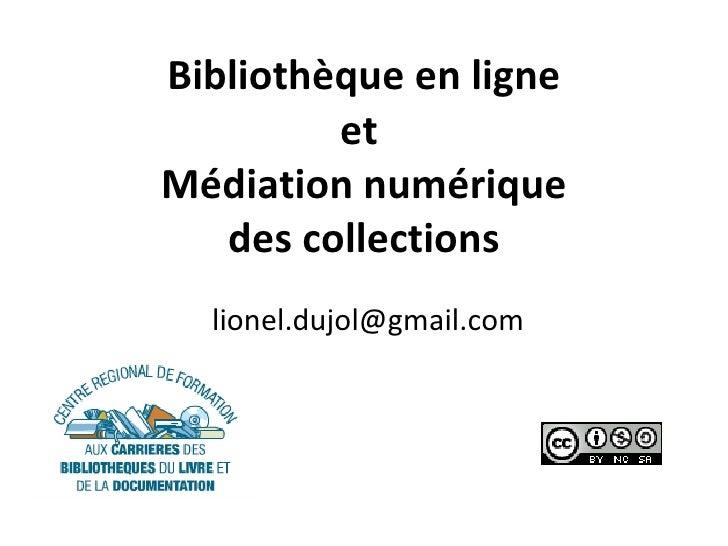 Bibliothèque en ligne et  Médiation numérique  des collections  [email_address]