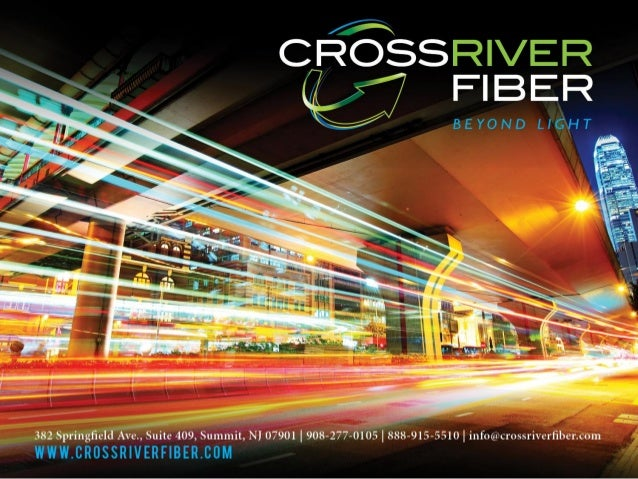 A b out C r os s R i v er F i berCross River Fiber, Inc., founded in 2011, is a leading New Jersey-based CLEC (Competitive...