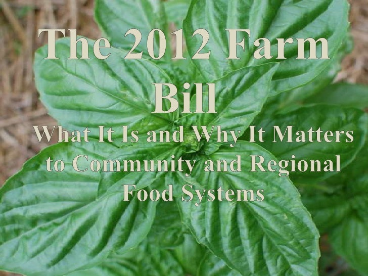 The 2012 Farm Bill<br />What It Is and Why It Matters to Community and Regional Food Systems <br />