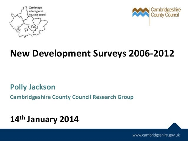 New Development Surveys 2006-2012 Polly Jackson Cambridgeshire County Council Research Group 14th January 2014