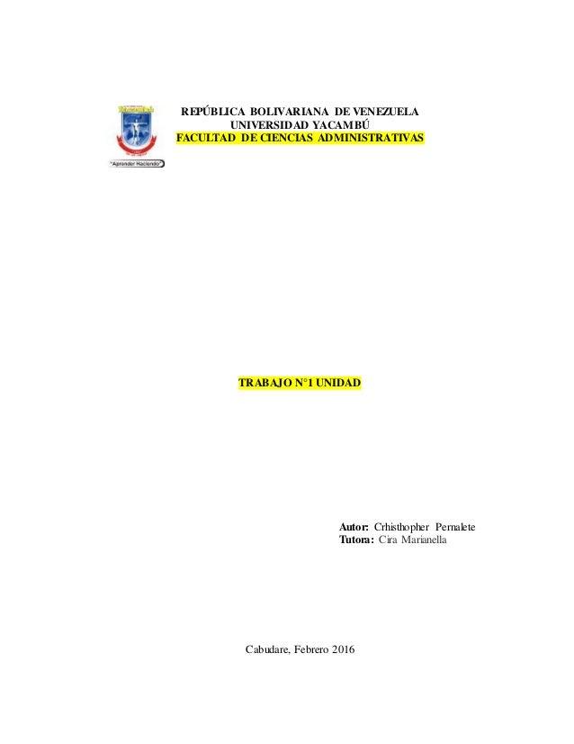 REPÚBLICA BOLIVARIANA DE VENEZUELA UNIVERSIDAD YACAMBÚ FACULTAD DE CIENCIAS ADMINISTRATIVAS TRABAJO N°1 UNIDAD Autor: Crhi...