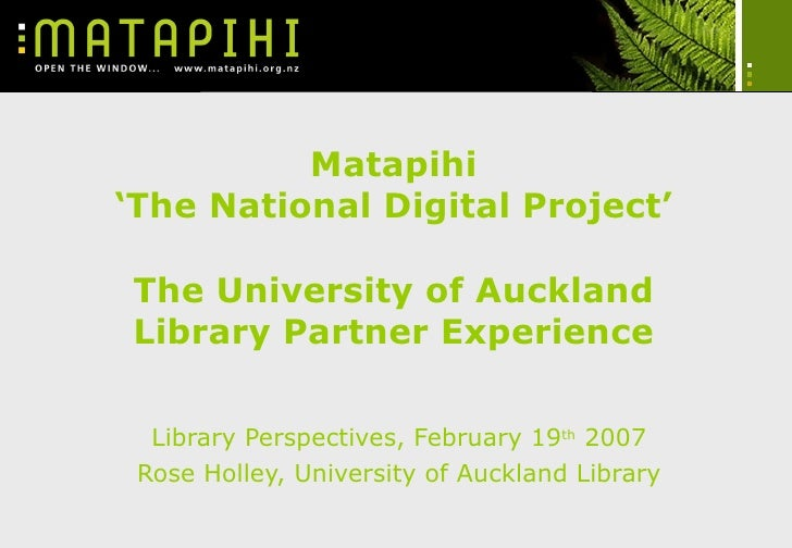Matapihi 'The National Digital Project' The University of Auckland Library Partner Experience Library Perspectives, Februa...