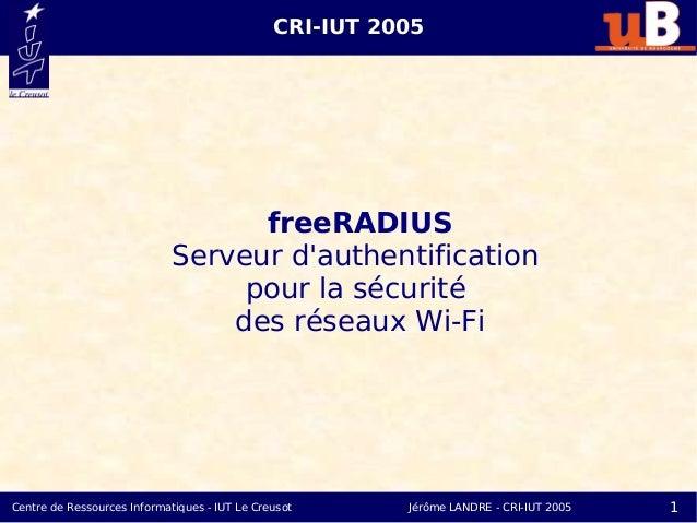 CRI-IUT 2005                                   freeRADIUS                             Serveur dauthentification           ...