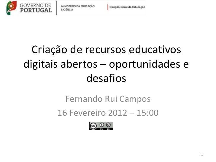 Criação de recursos educativosdigitais abertos – oportunidades e              desafios        Fernando Rui Campos      16 ...