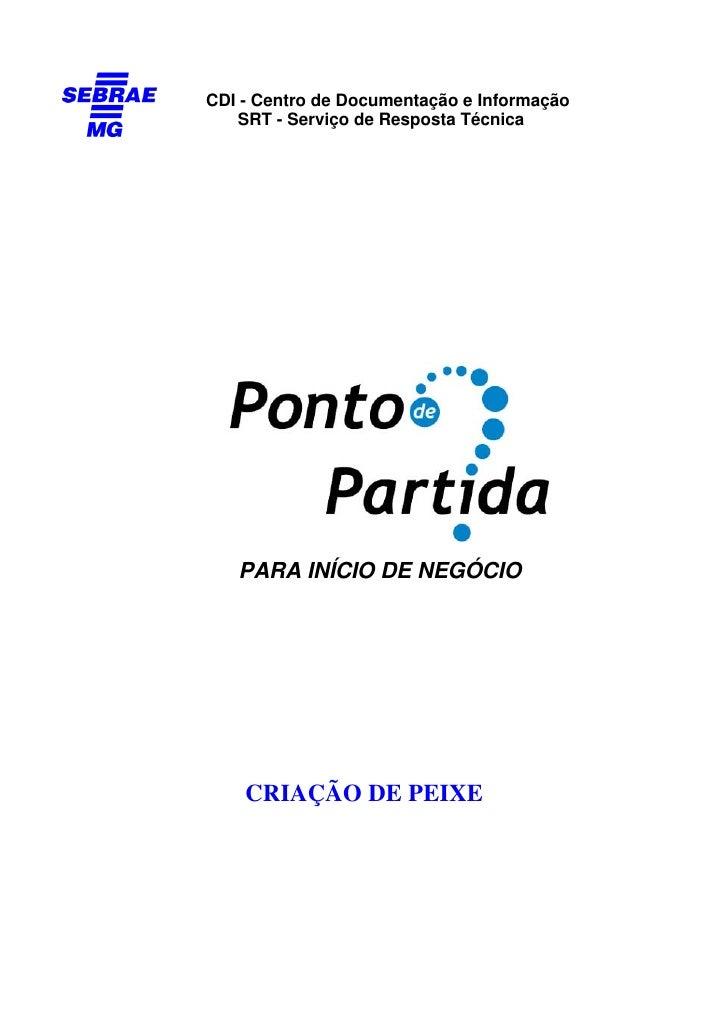 CDI - Centro de Documentação e Informação   SRT - Serviço de Resposta Técnica   PARA INÍCIO DE NEGÓCIO    CRIAÇÃO DE PEIXE
