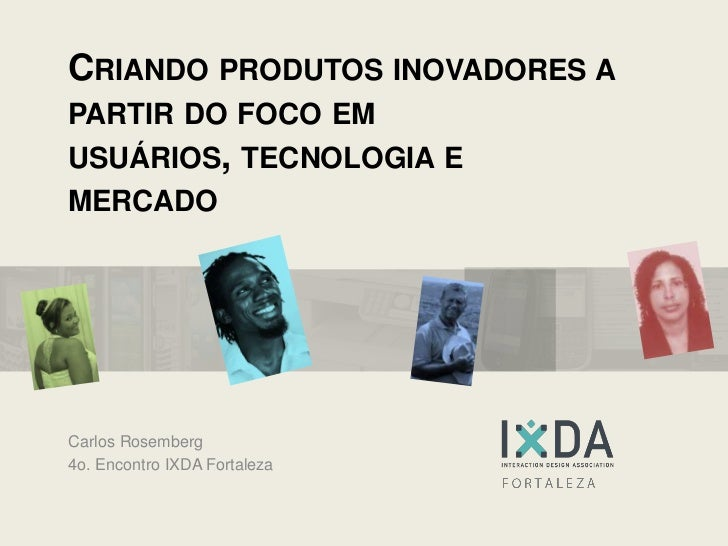 Criando produtos inovadores a partir do foco em usuários, tecnologia e mercado