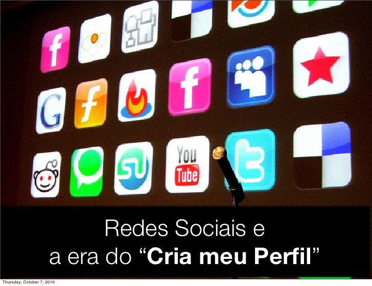 """Redes Sociais: A era do """"Cria Meu Perfil"""""""
