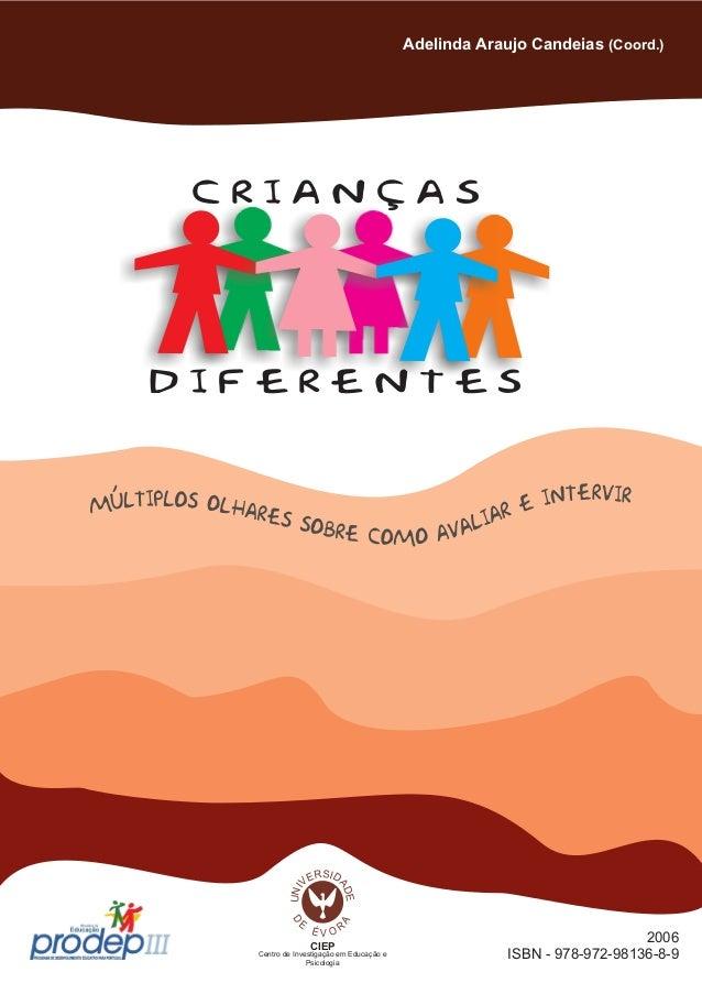 D I F E R E N T E S c r i a n ç a s Adelinda Araujo Candeias (Coord.) 2006 ISBN - 978-972-98136-8-9 CIEP Centro de Investi...