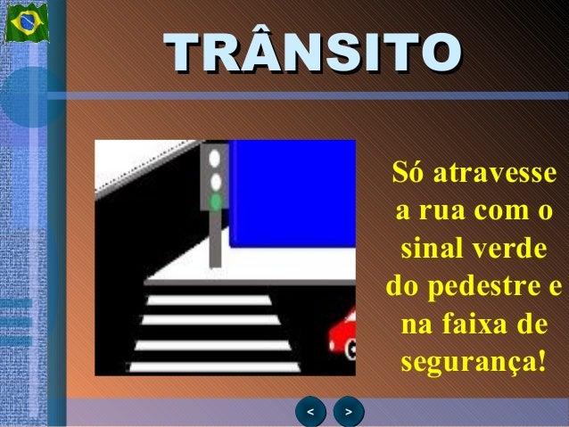 >><< TRÂNSITOTRÂNSITO Só atravesse a rua com o sinal verde do pedestre e na faixa de segurança!