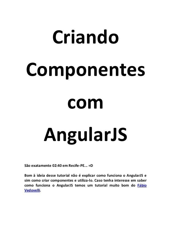 CriandoComponentes                        com          AngularJSSão exatamente 02:40 em Recife-PE... =DBom à ideia desse t...