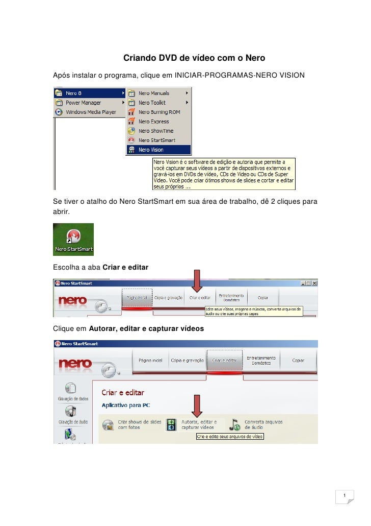 Criando DVD de vídeo com o Nero Após instalar o programa, clique em INICIAR-PROGRAMAS-NERO VISION     Se tiver o atalho do...