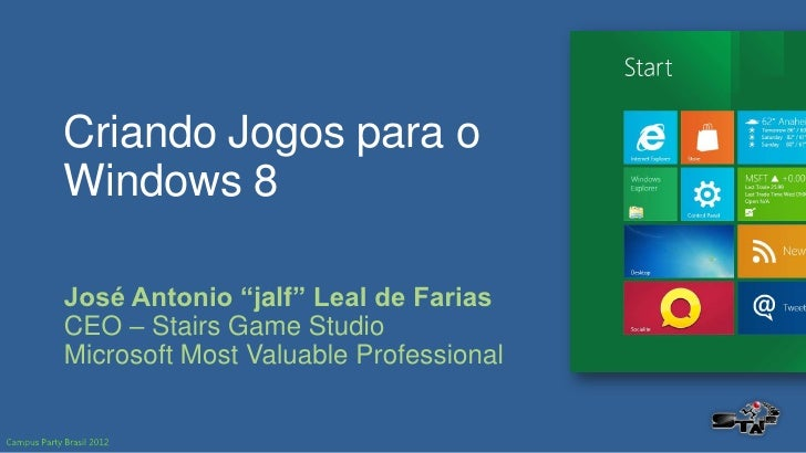 "Criando Jogos para oWindows 8José Antonio ""jalf"" Leal de FariasCEO – Stairs Game StudioMicrosoft Most Valuable Professional"